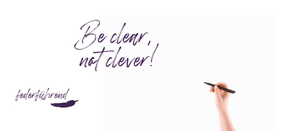 Be clear, not clever: Schwierige Sachverhalte brauchen einfache Worte