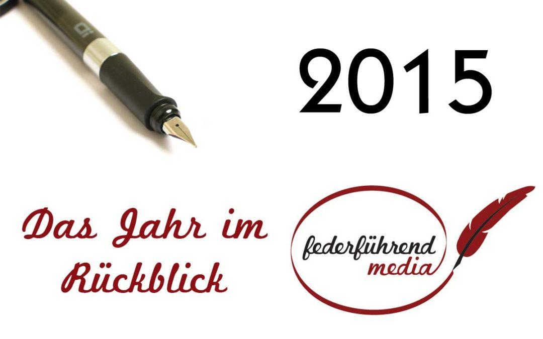 Federführend Jahresrückblick 2015 – es ging ordentlich rund!