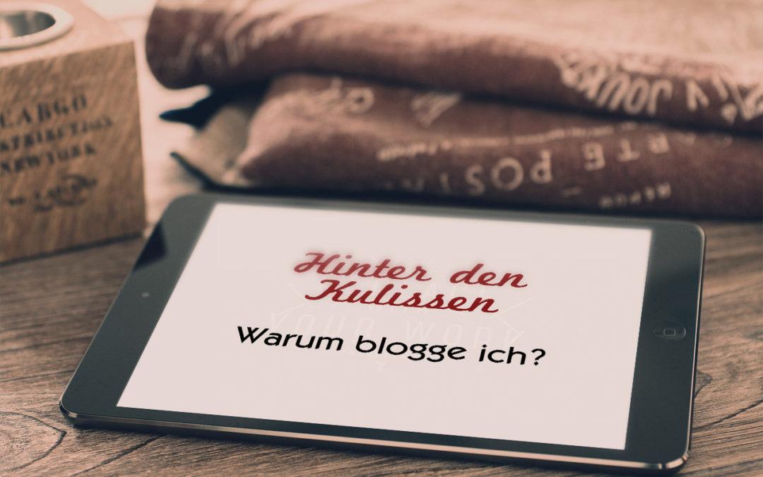 Hinter den Kulissen: Warum blogge ich eigentlich?