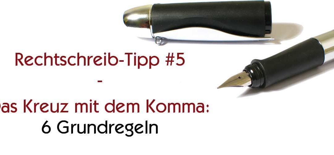 Rechtschreib-Tipp #5: Ein Kreuz mit dem Komma –  6 Grundregeln im Überblick, Teil 2