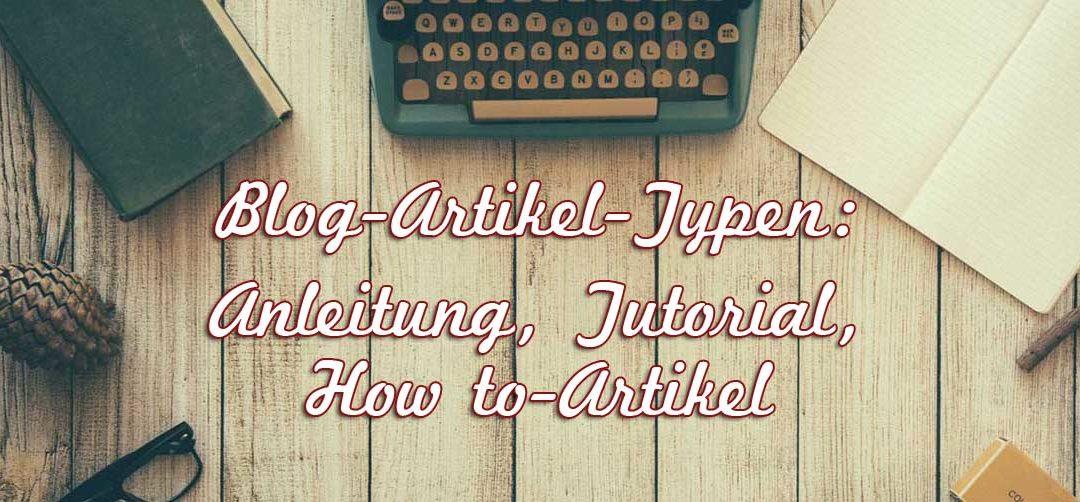 Blog-Artikel-Typen: Anleitungen, Tutorials, How to-Artikel – vier gute Gründe