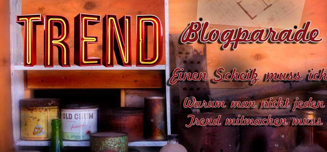 Blogparade: Einen Scheiß muss ich – warum man nicht jeden Trend mitmachen muss