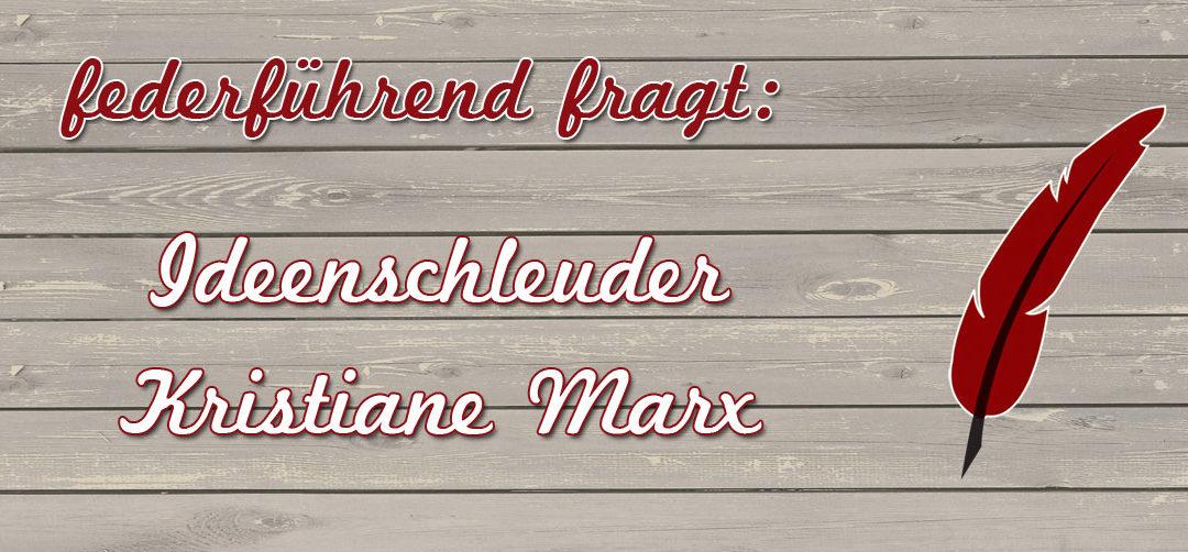 Federführend fragt – die Ideenschleuder Kristiane Marx