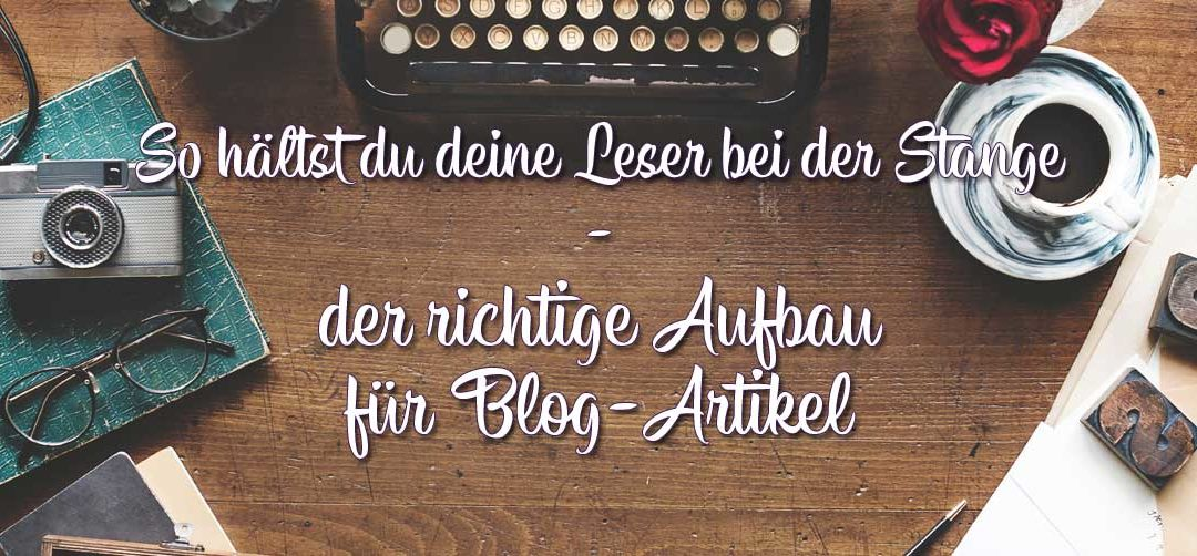 So hältst du deine Leser bei der Stange – der richtige Aufbau eines Blog-Artikels
