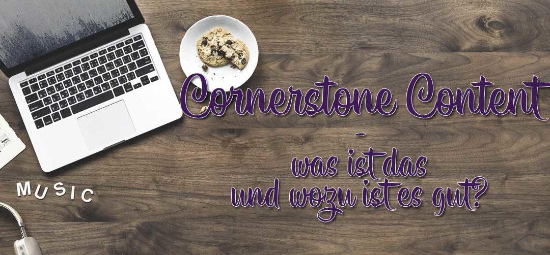 Cornerstone Content – was ist das und wozu ist es gut?