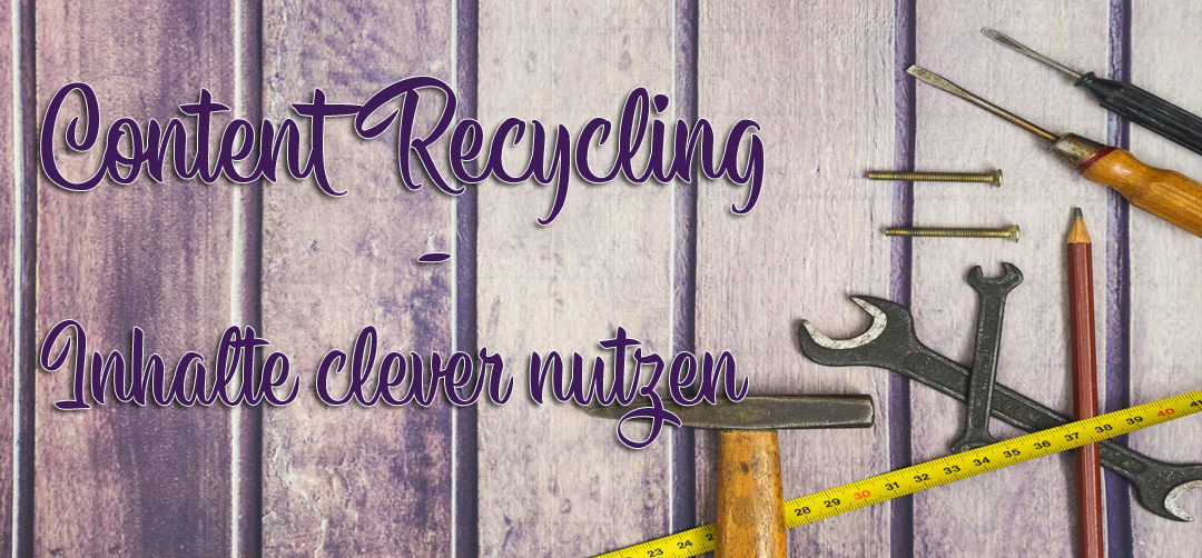 Content Recycling – Wundermittel für Blog, Social Media und Co.