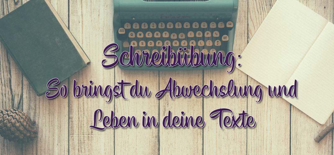 Schreibübung: So bringst du Abwechslung und Leben in deine Texte