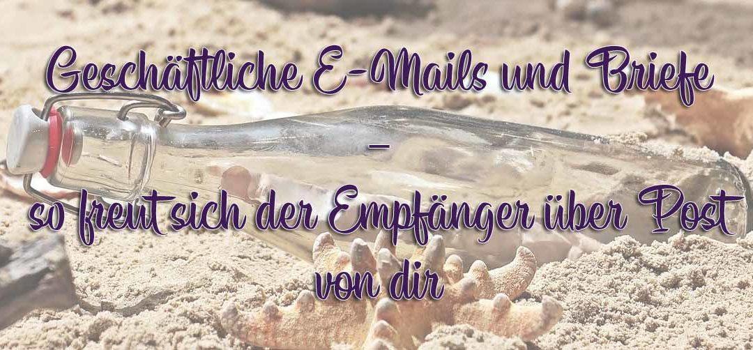 Geschäftliche E-Mails und Briefe – so freut sich auch der Empfänger über Post von dir