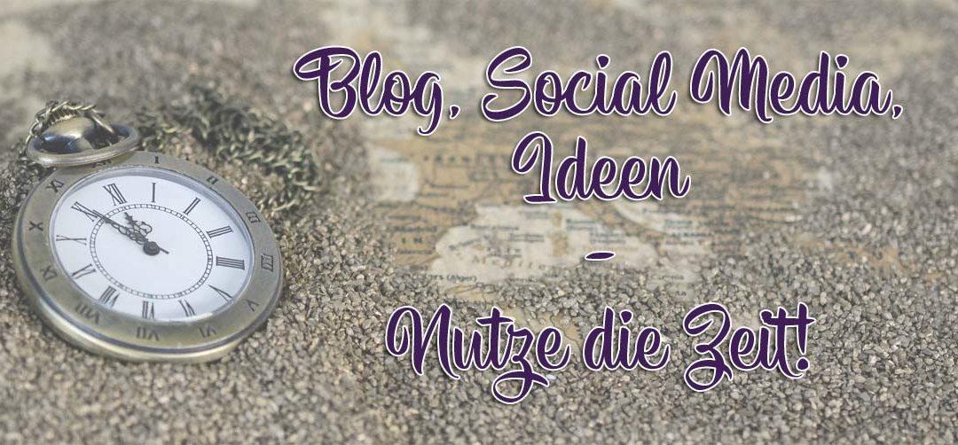 Nutze die Zeit… für Blog, Social Media, Ideen